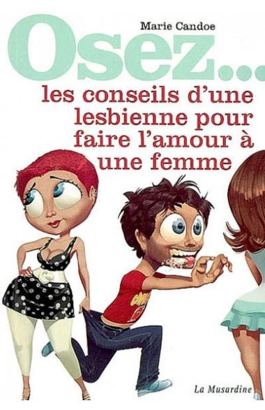 OSEZ... les conseils d'une lesbienne pour faire l'amour a une femme